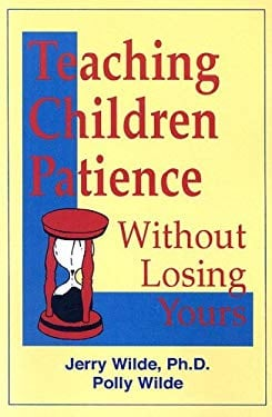Teaching Children Patience Without Losing Yours 9780965761024