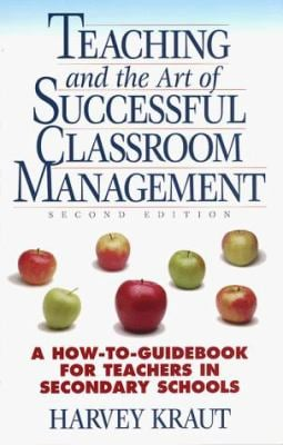 Teaching and the Art of Successful Classroom Management: A How-To-Guidebook for Teachers in Secondary Schools 9780964060227