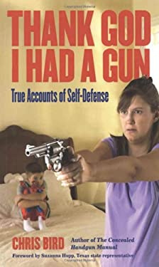 Thank God I Had a Gun: True Accounts of Self-Defense 9780965678452