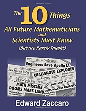 The 10 Things All Future Mathematicians and Scientists Must Know: But Are Rarely Taught 9780967991542