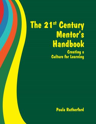 The 21st Century Mentor's Handbook: Creating a Culture for Learning 9780966333664