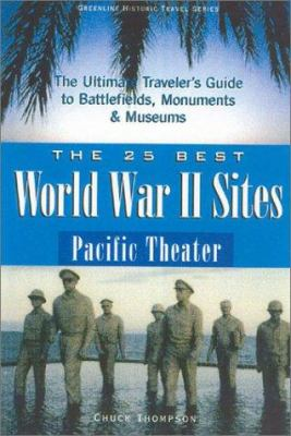 The 25 Best World War II Sites: Pacific Theater: The Ultimate Traveler's Guide to Battlefields, Monuments and Museums 9780966635263