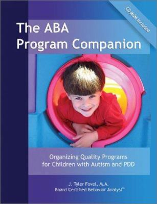 The ABA Program Companion: Organizing Quality Programs for Children with Autism and PDD [With CDROM] 9780966526677