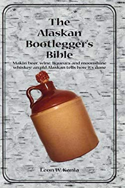 The Alaskan Bootlegger's Bible 9780967452401