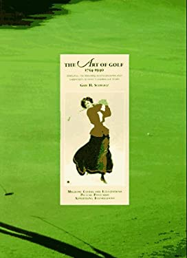 The Art of Golf, 1754-1940: Timeless, Enchanting Illustrations, and Narrative of Golf's Formative Years 9780962300028