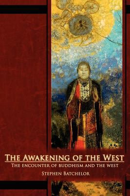 The Awakening of the West: The Encounter of Buddhism and Western Culture 9780963878441