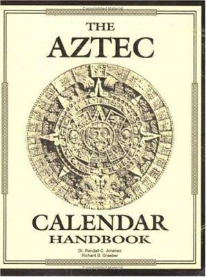 The Aztec Calendar Handbook 9780966116311