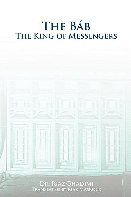 The Bab: The King of Messengers 9780969802402