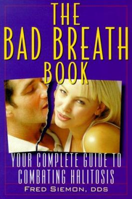The Bad Breath Book: Your Complete Guide to Combating Halitosis 9780967049700
