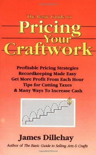 The Basic Guide to Pricing Your Craftwork: With Profitable Strategies for Recordkeeping, Cutting Material Costs, Time & Workplace Management, Plus Tax 9780962992322