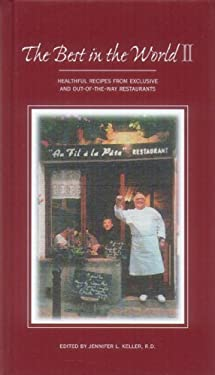The Best in the World II: Healthful Recipes from Exclusive and Out-Of-The Way Restaurants 9780966408133