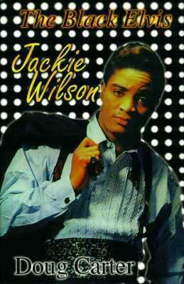 The Black Elvis: Jackie Wilson... 9780966942507