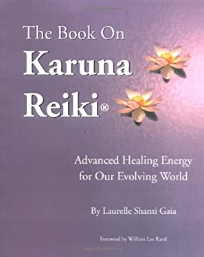 The Book on Karuna Reiki: Advanced Healing Energy for Our Evolving World 9780967872124
