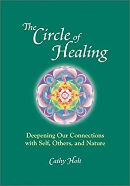 The Circle of Healing: Deepening Our Connections with Self, Others and Nature 9780967777702