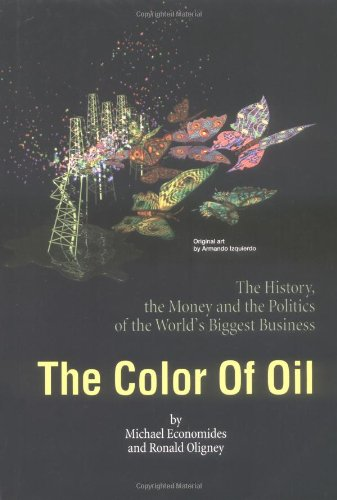 The Color of Oil: The History, the Money and the Politics of the World's Biggest Business 9780967724805