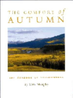 The Comfort of Autumn: The Seasons of Yellowstone 9780966861938