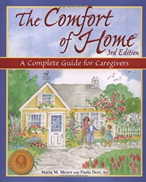 The Comfort of Home: A Complete Guide for Caregivers 9780966476798