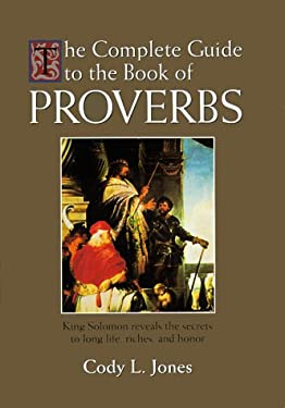 The Complete Guide to the Book of Proverbs 9780963894472