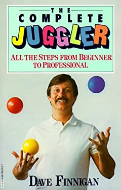 The Complete Juggler: All the Steps from Beginner to Professional 9780961552107