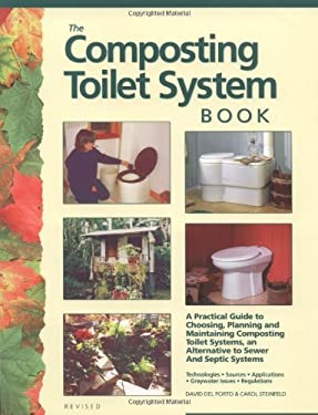 The Composting Toilet System Book: A Practical Guide to Choosing, Planning and Maintaining Composting Toilet Systems, a Water-Saving, Pollution-Preven 9780966678307