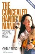 The Concealed Handgun Manual: How to Choose, Carry, and Shoot a Gun in Self Defense 9780965678476