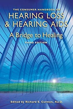 The Consumer Handbook on Hearing Loss and Hearing AIDS: A Bridge to Healing 9780966182699