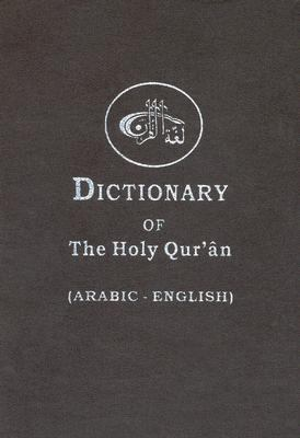 The Dictionary of the Holy Quran: Arabic Words - English Meanings 9780963206794
