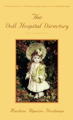 The Doll Hospital Directory: A National Directory of Doll Repair & Restoration Service in the U.S.A. 9780961177461