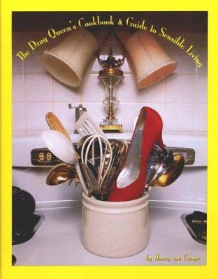 The Drag Queen's Cookbook & Guide to Sensible Living 9780965314572