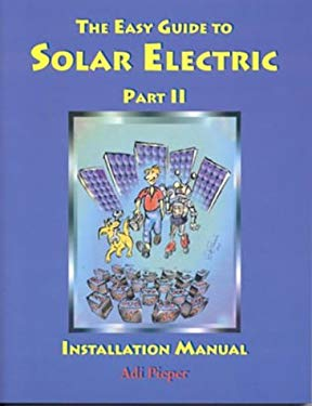 The Easy Guide to Solar Electric Part II: Installation Manual 9780967189123