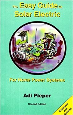 The Easy Guide to Solar Electric: For Home Power Systems 9780967189116