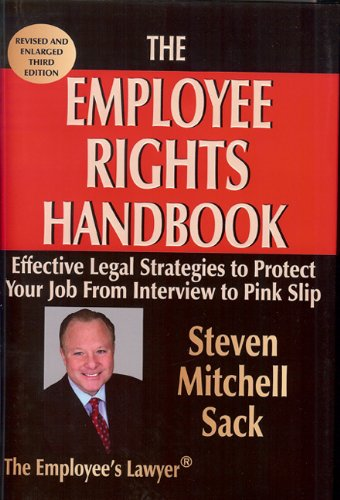 The Employee Rights Handbook: Effective Legal Strategies to Protect Your Job from Interview to Pink Slip 9780963630674