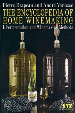 The Encyclopedia of Home Winemaking: Fermenting and Winemaking Methods 9780968360101