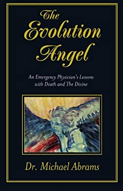 The Evolution Angel: An Emergency Physician's Lessons with Death and the Divine 9780967183404