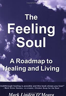 The Feeling Soul a Roadmap to Healing and Living 9780968045923