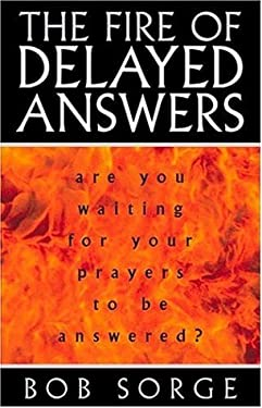 The Fire of Delayed Answers: Are You Waiting for Your Prayers to Be Answered? 9780962118531