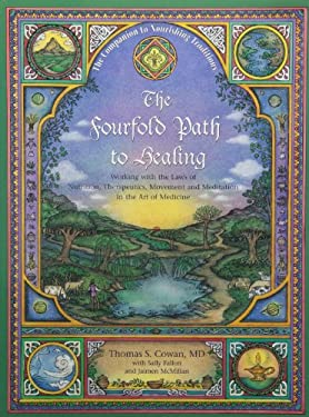 The Fourfold Path to Healing: Working with the Laws of Nutrition, Therapeutics, Movement and Meditation in the Art of Medicine 9780967089799