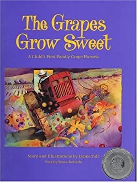 The Grapes Grow Sweet: A Child's First Family Grape Harvest 9780965609296