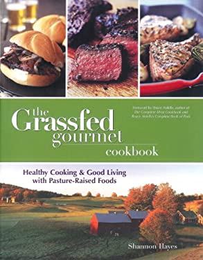 The Grassfed Gourmet Cookbook: Healthy Cooking & Good Living with Pasture Raised Foods 9780967367026