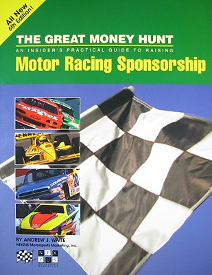 The Great Money Hunt: Without Money, You're Not Racing: An Insider's Practical Guide to Raising Motor Racing Sponsorship 9780963631800