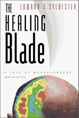 The Healing Blade: A Tale of Neurosurgery 9780966097207