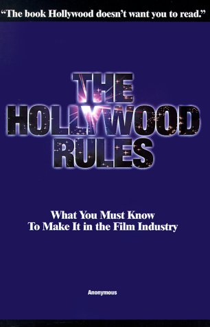 The Hollywood Rules: What You Must Know to Make It in the Film Industry 9780967792606
