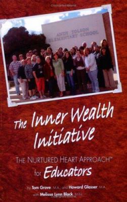 The Inner Wealth Initiative: The Nurtured Heart Approach for Educators 9780967050775