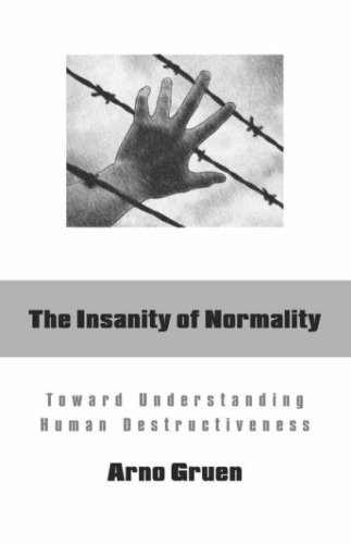 The Insanity of Normality: Toward Understanding Human Destructiveness 9780966990843