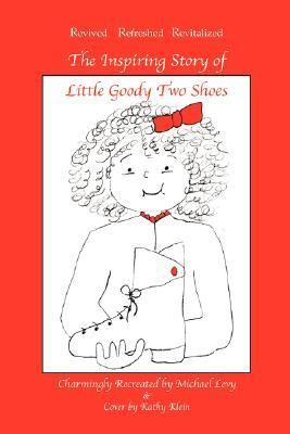 The Inspiring Story of Little Goody Two Shoes 9780966806991