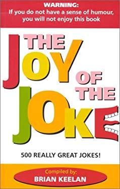 The Joy of the Joke: 500 Really Great Jokes! 9780968376409