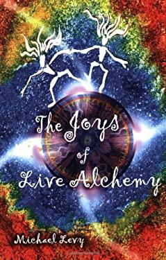 The Joys of Live Alchemy 9780966806960
