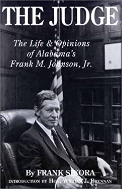 The Judge: The Life and Opinions of Alabama's Frank M. Johnson, Jr. 9780962281594