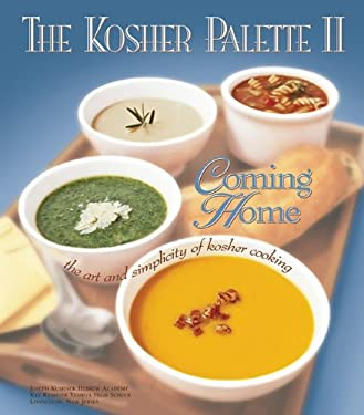 The Kosher Palette II: Coming Home: The Art and Simplicity of Kosher Cooking 9780967663814