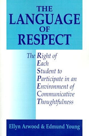 The Language of Respect: The Right of Each Student to Participate in an Environment of Communicative Thoughtfulness 9780967972008